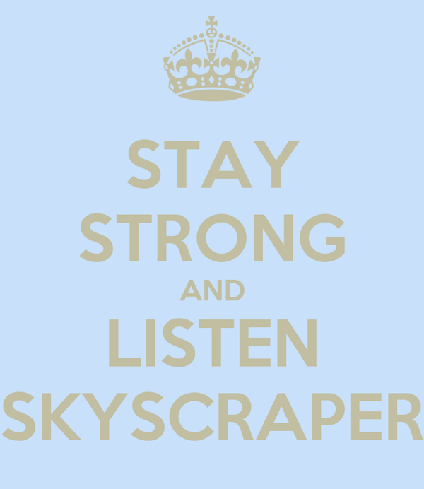 STAY STRONG AND LISTEN SKYSCRAPER