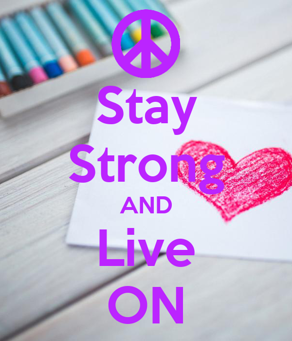 Stay Strong AND Live ON