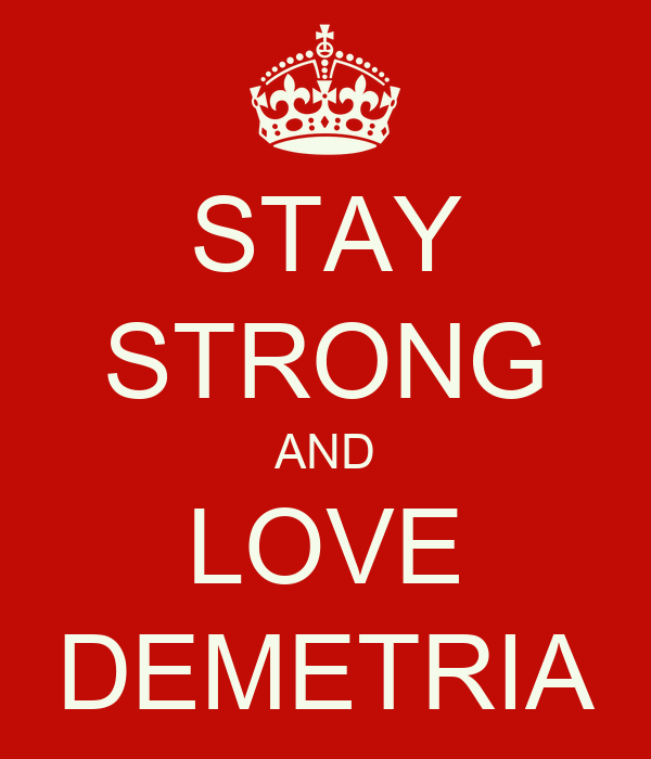 STAY STRONG AND LOVE DEMETRIA