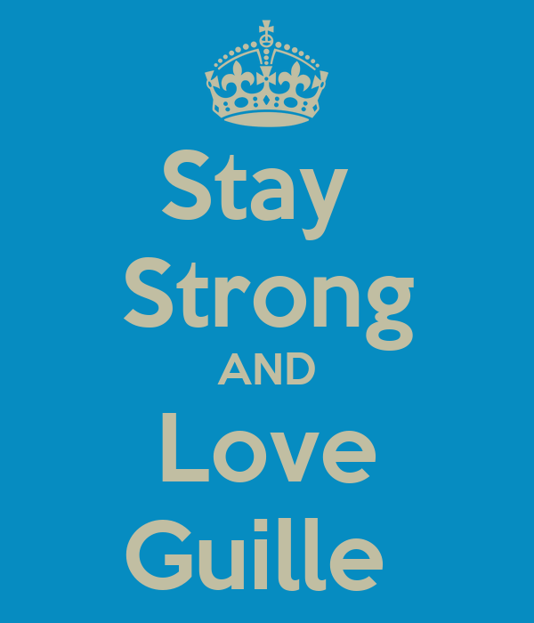 Stay  Strong AND Love Guille
