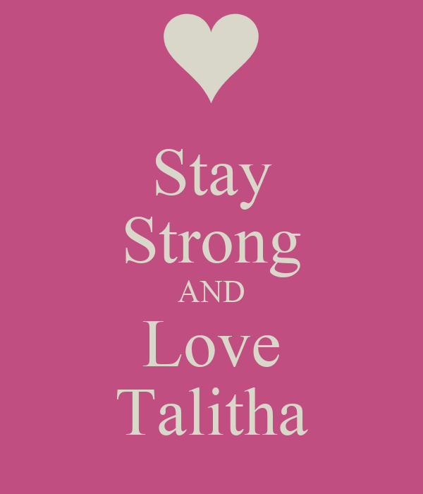 Stay Strong AND Love Talitha