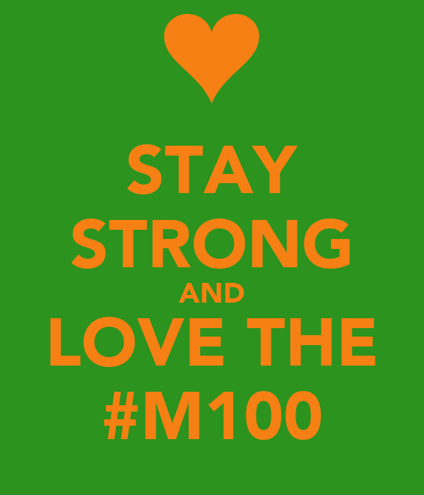 STAY STRONG AND LOVE THE #M100