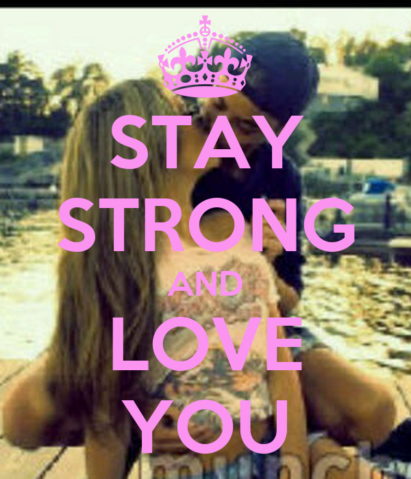 STAY STRONG AND LOVE YOU
