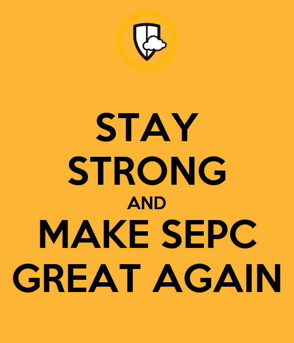 STAY STRONG AND MAKE SEPC GREAT AGAIN