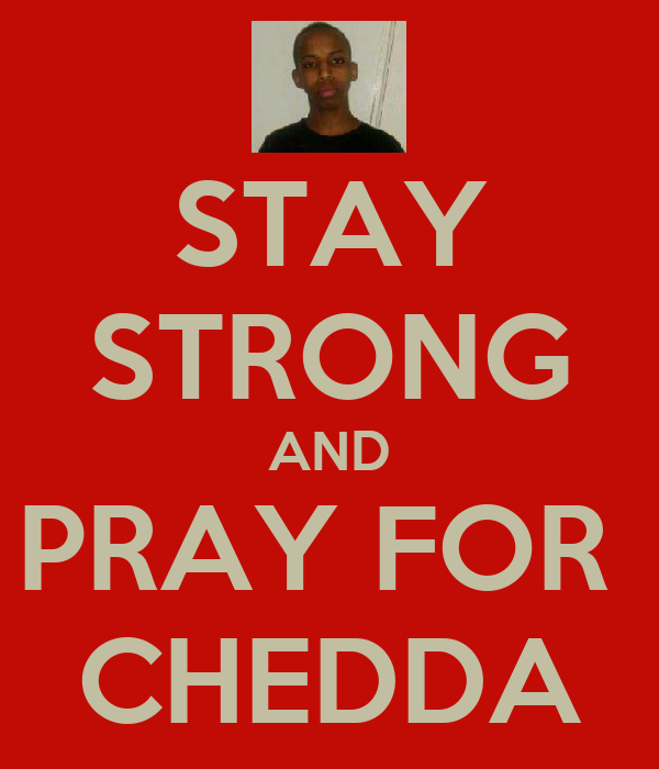 STAY STRONG AND PRAY FOR  CHEDDA