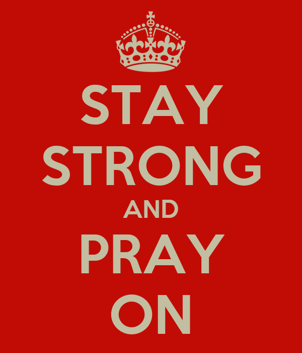STAY STRONG AND PRAY ON