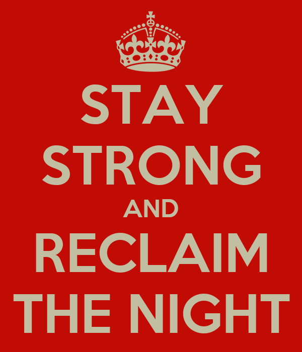 STAY STRONG AND RECLAIM THE NIGHT