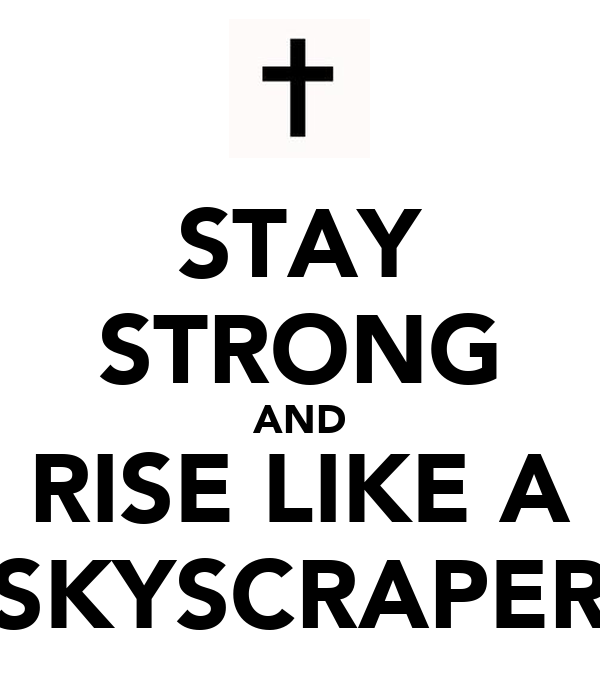 STAY STRONG AND RISE LIKE A SKYSCRAPER