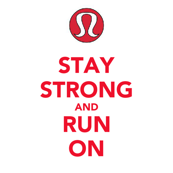 STAY STRONG AND RUN ON