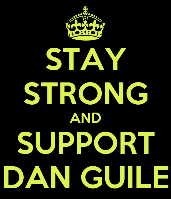 STAY STRONG AND SUPPORT DAN GUILE