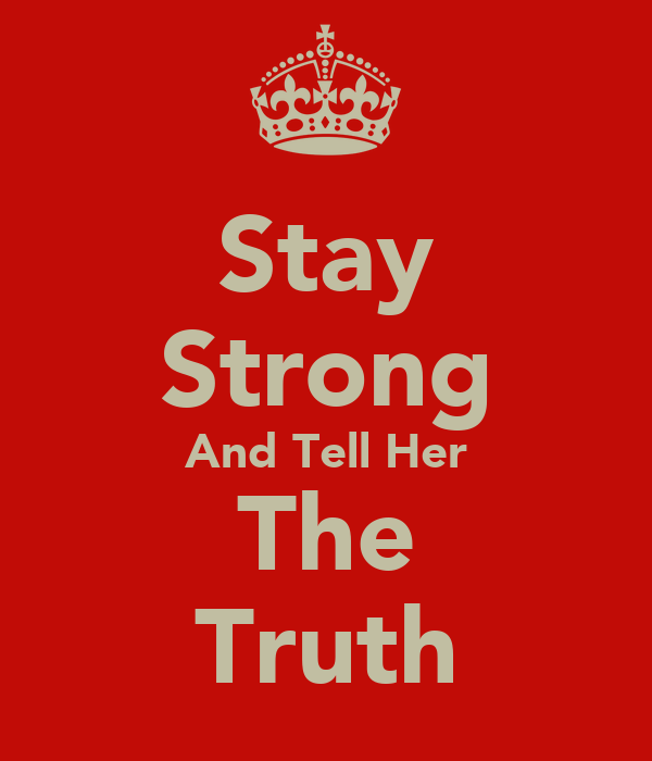 Stay Strong And Tell Her The Truth