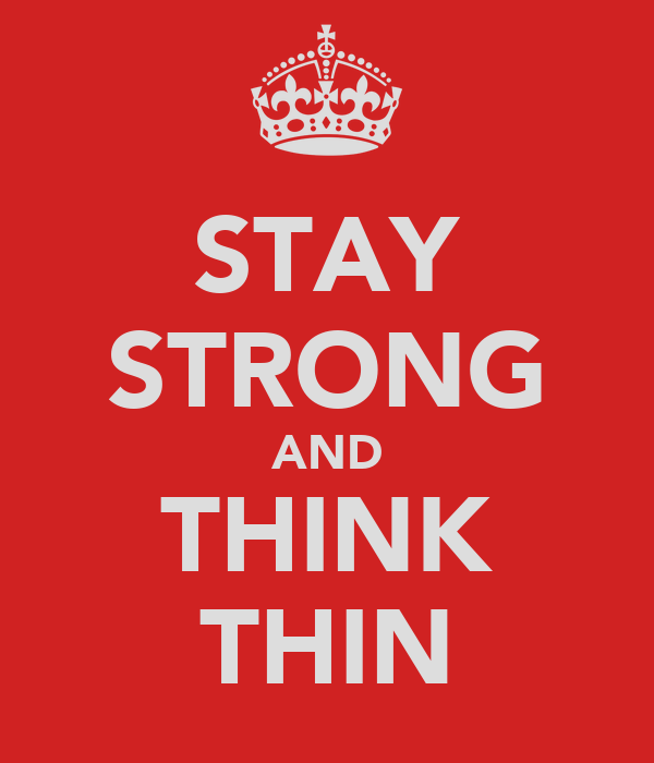STAY STRONG AND THINK THIN