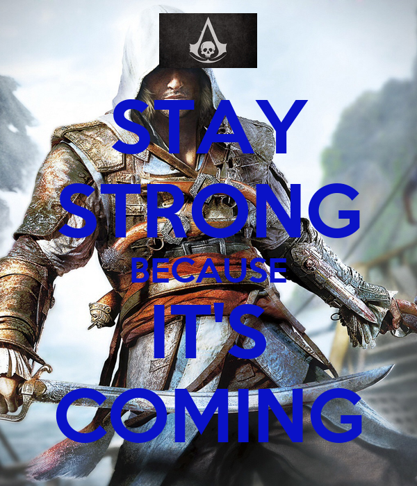 STAY STRONG BECAUSE IT'S COMING