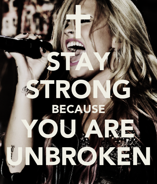 STAY STRONG BECAUSE YOU ARE UNBROKEN