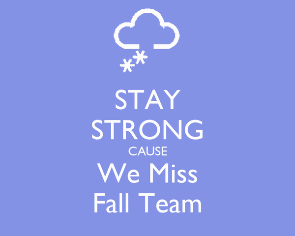 STAY STRONG CAUSE We Miss Fall Team