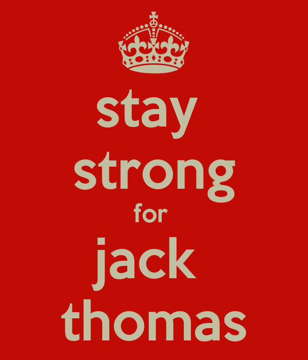 stay  strong for  jack  thomas