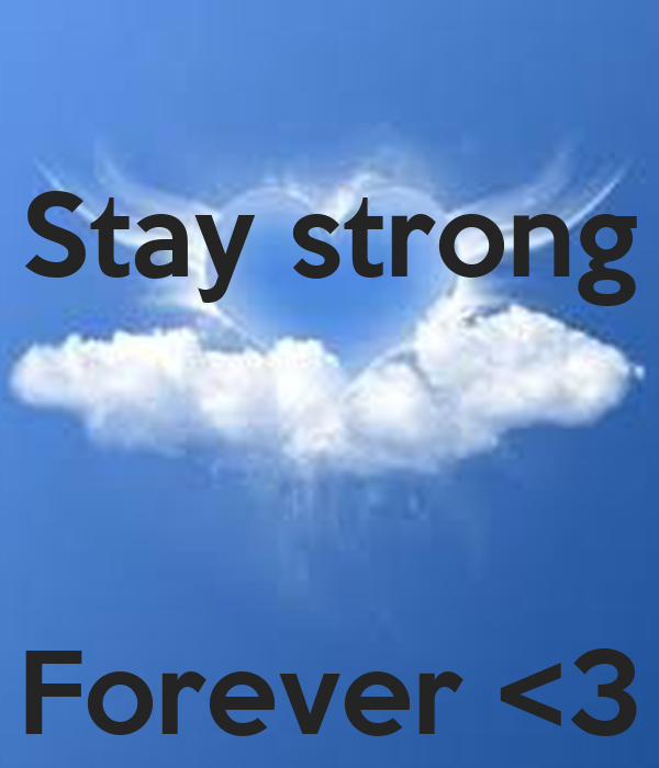 Stay strong    Forever <3