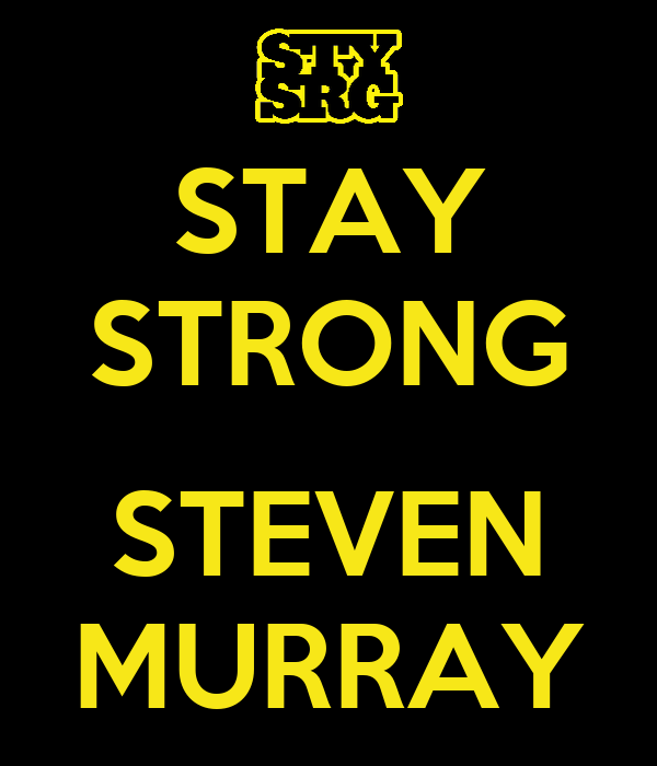 STAY STRONG  STEVEN MURRAY