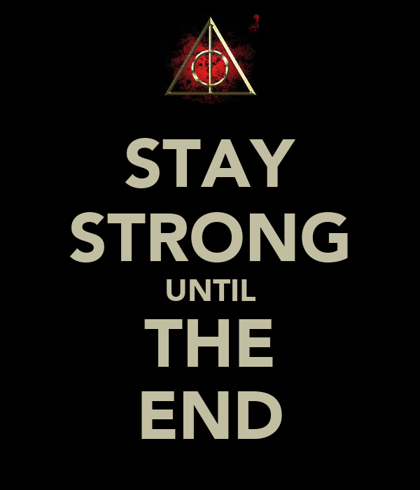 STAY STRONG UNTIL THE END