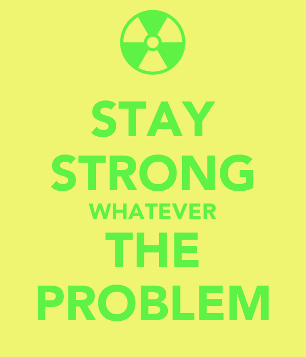 STAY STRONG WHATEVER THE PROBLEM