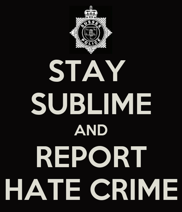STAY  SUBLIME AND REPORT HATE CRIME