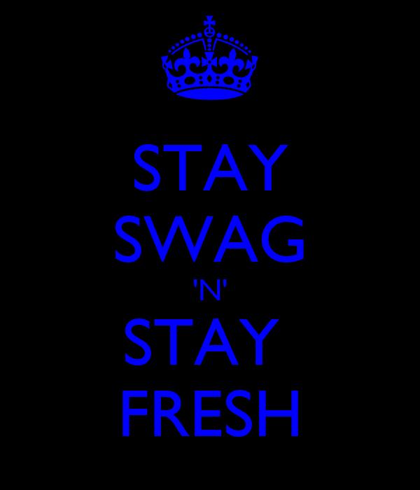 STAY SWAG 'N' STAY  FRESH