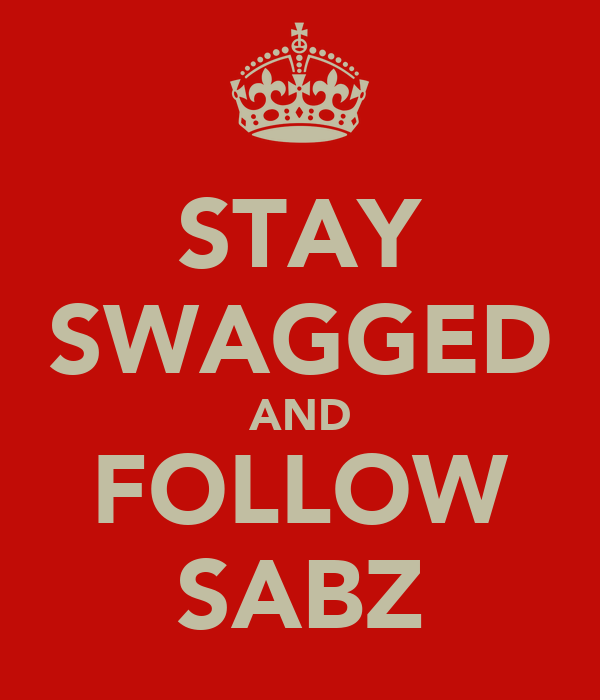 STAY SWAGGED AND FOLLOW SABZ
