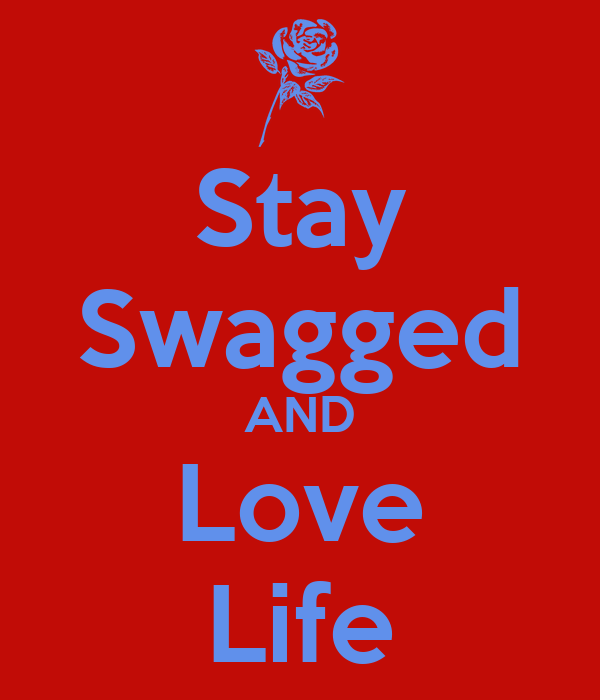 Stay Swagged AND Love Life
