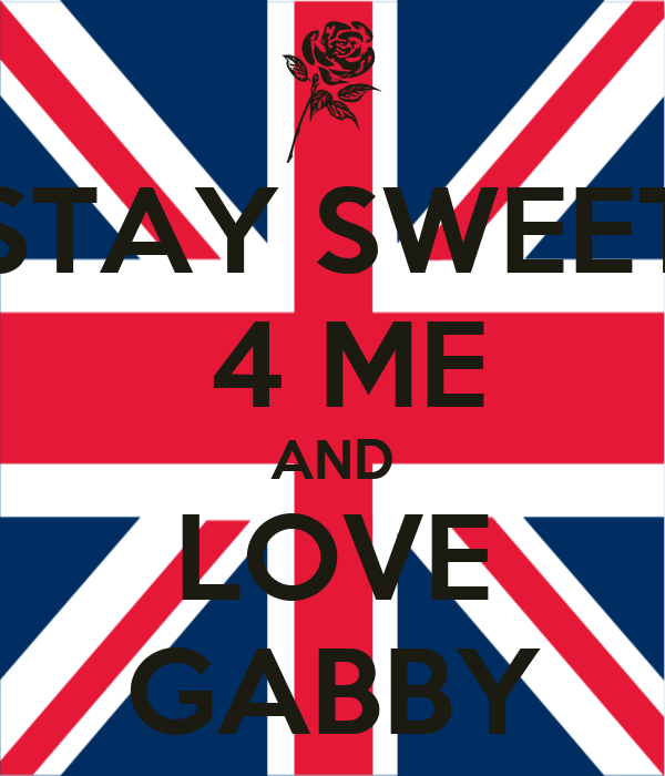 STAY SWEET  4 ME AND LOVE GABBY
