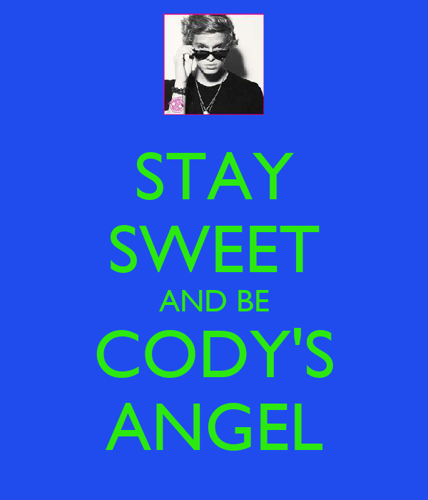 STAY SWEET AND BE CODY'S ANGEL