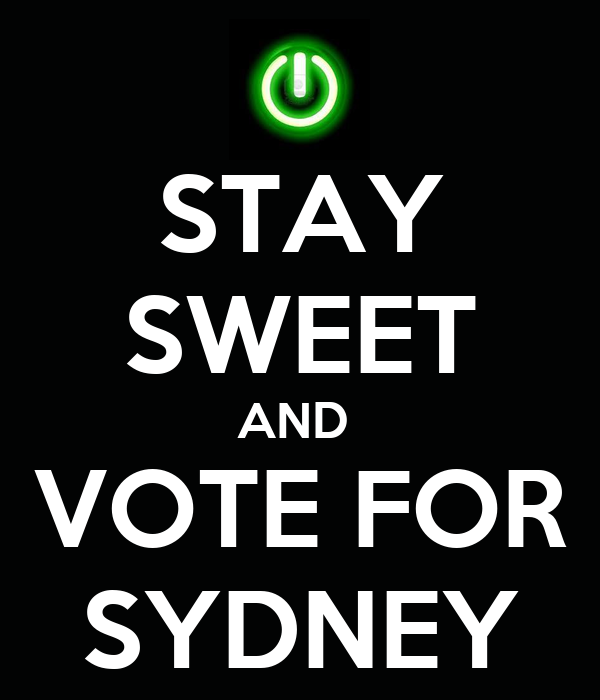 STAY SWEET AND  VOTE FOR SYDNEY