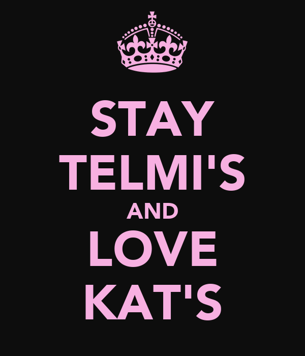 STAY TELMI'S AND LOVE KAT'S