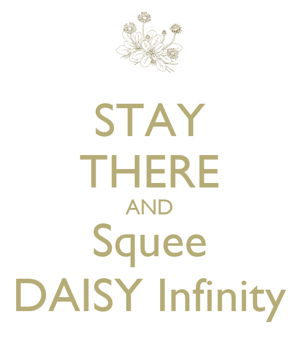 STAY THERE AND Squee DAISY Infinity