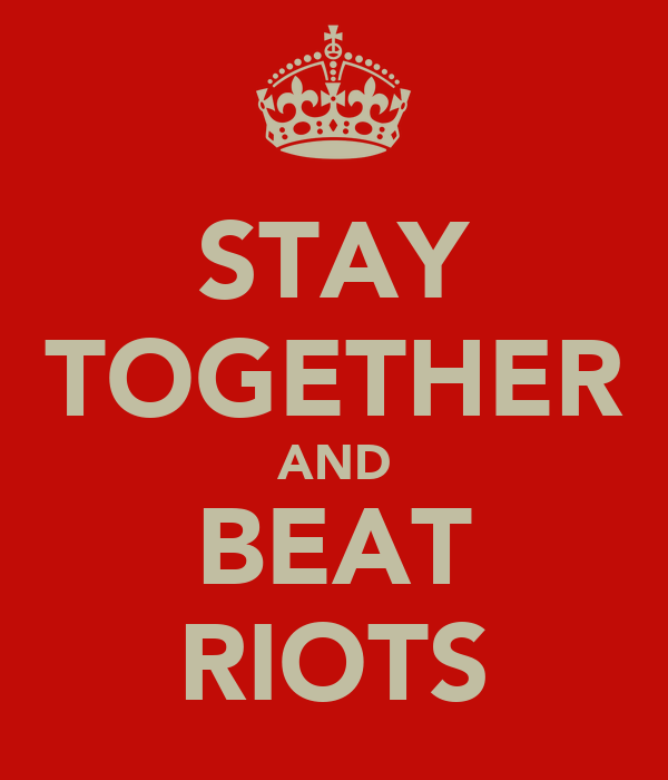 STAY TOGETHER AND BEAT RIOTS