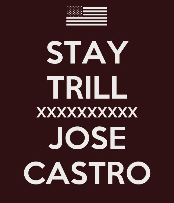 STAY TRILL XXXXXXXXXX JOSE CASTRO