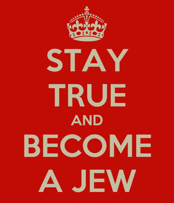STAY TRUE AND BECOME A JEW