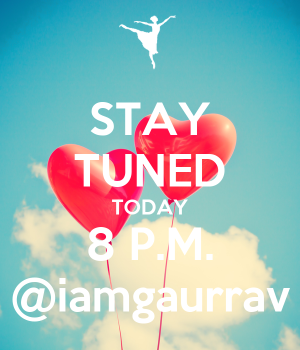 STAY TUNED TODAY 8 P.M. @iamgaurrav