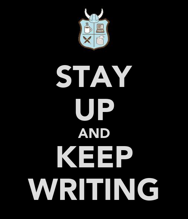 STAY UP AND KEEP WRITING