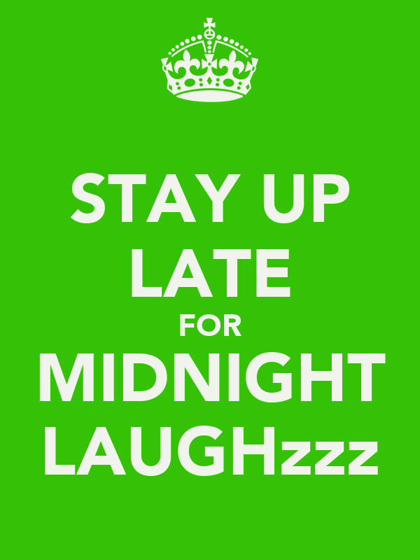 STAY UP LATE FOR MIDNIGHT LAUGHzzz