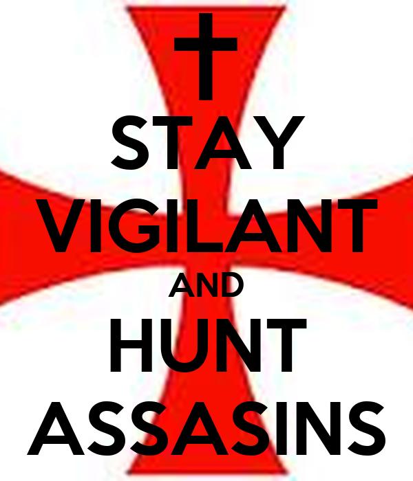 STAY VIGILANT AND HUNT ASSASINS