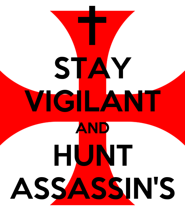 STAY VIGILANT AND HUNT ASSASSIN'S