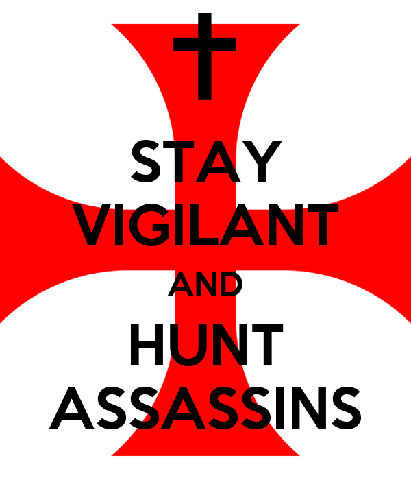 STAY VIGILANT AND HUNT ASSASSINS