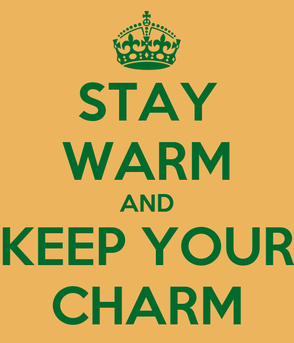 STAY WARM AND KEEP YOUR CHARM