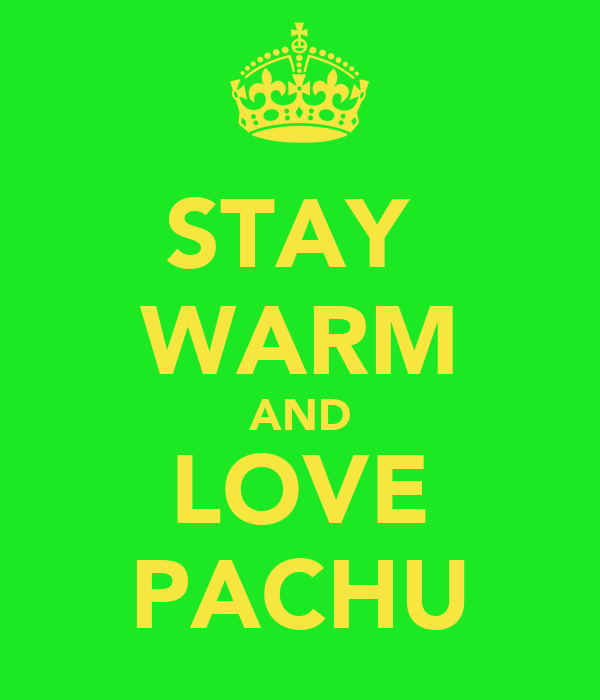STAY  WARM AND LOVE PACHU