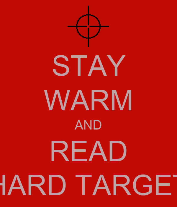 STAY WARM AND READ HARD TARGET