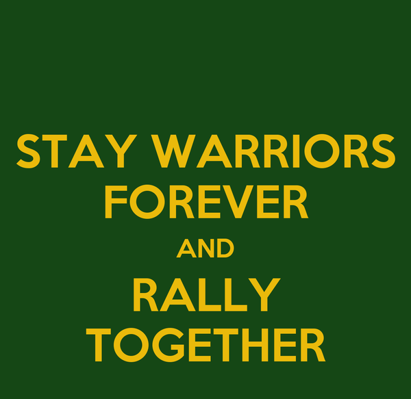 STAY WARRIORS FOREVER AND RALLY TOGETHER