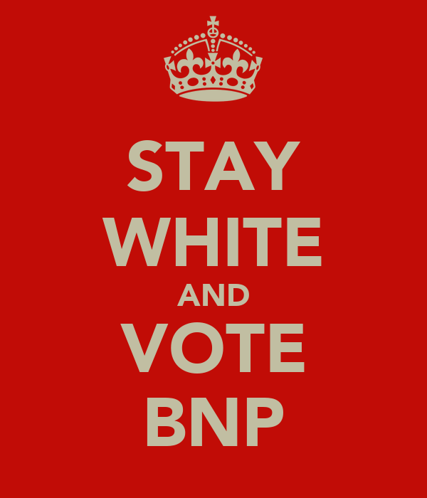 STAY WHITE AND VOTE BNP