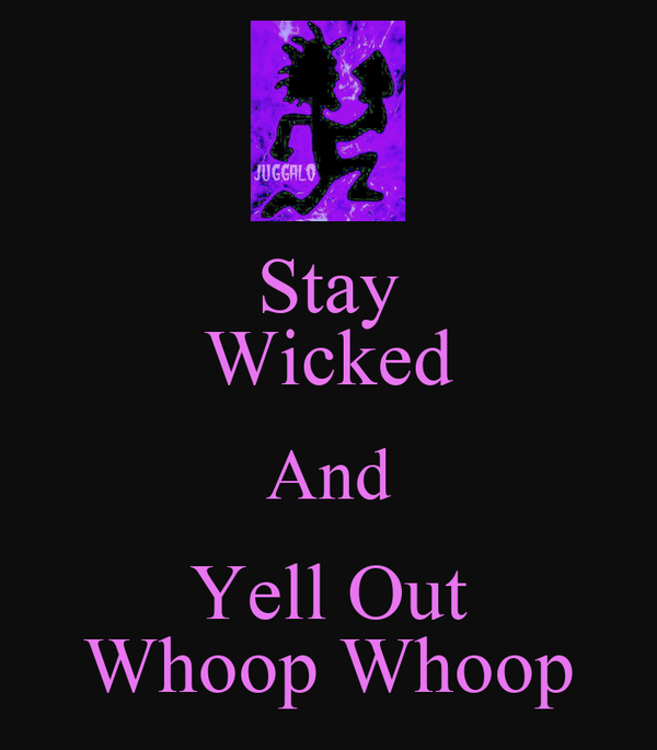 Stay Wicked And Yell Out Whoop Whoop