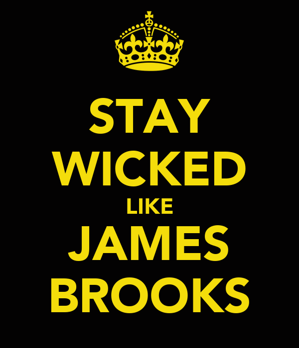 STAY WICKED LIKE JAMES BROOKS
