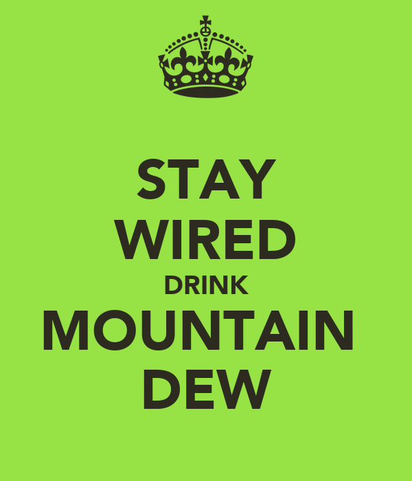 STAY WIRED DRINK MOUNTAIN  DEW
